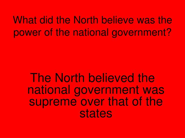 What did the North believe was the power of the national government?