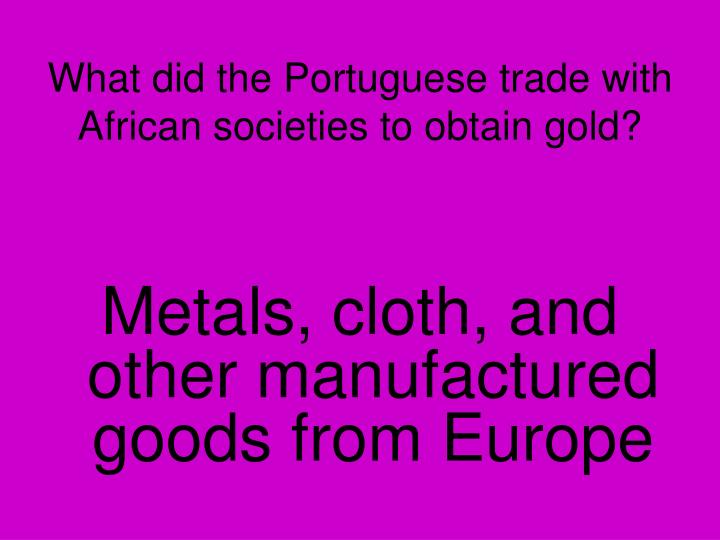 What did the Portuguese trade with African societies to obtain gold?