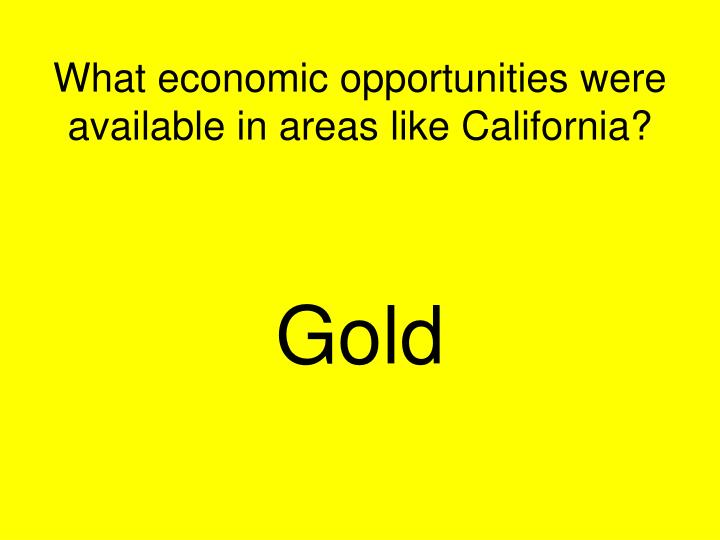 What economic opportunities were available in areas like California?