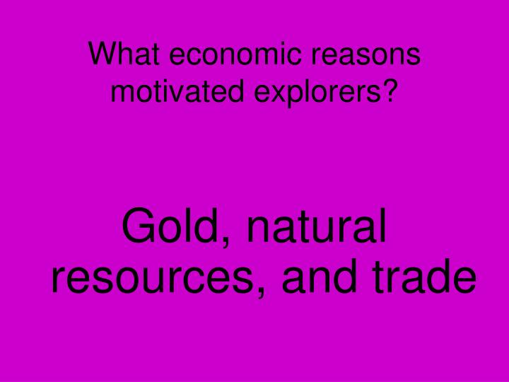 What economic reasons motivated explorers?