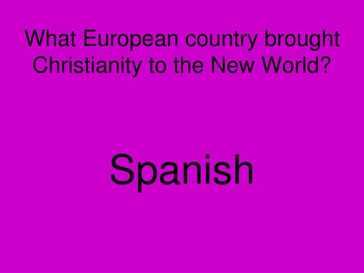 What European country brought Christianity to the New World?