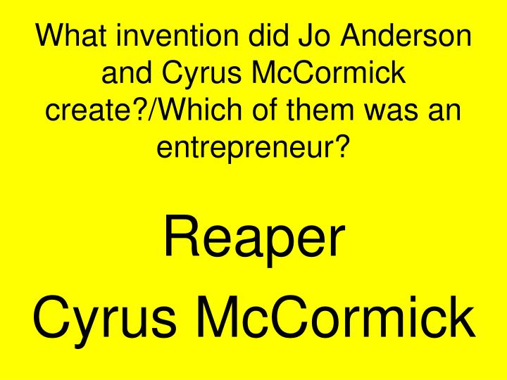What invention did Jo Anderson and Cyrus McCormick create?/Which of them was an entrepreneur?