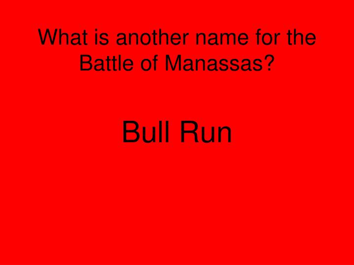 What is another name for the Battle of Manassas?
