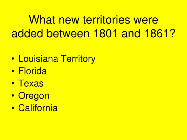 What new territories were added between 1801 and 1861?
