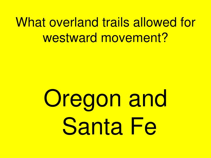 What overland trails allowed for westward movement?