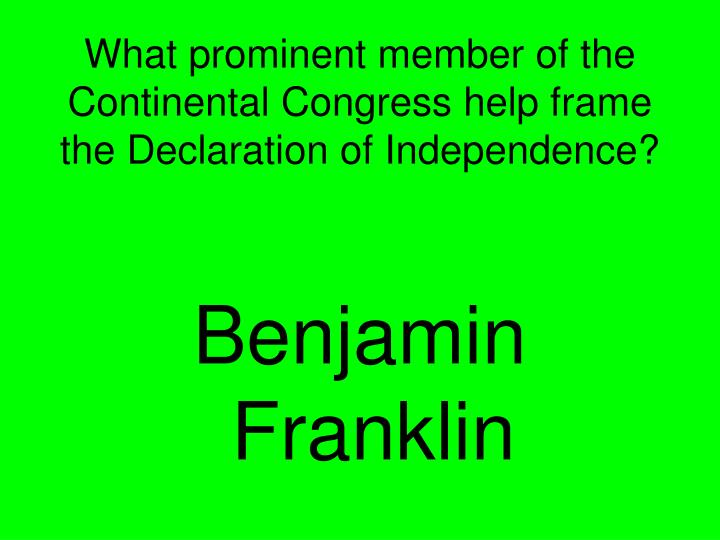 What prominent member of the Continental Congress help frame the Declaration of Independence?