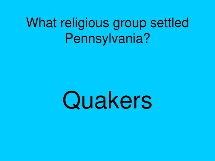 What religious group settled Pennsylvania?
