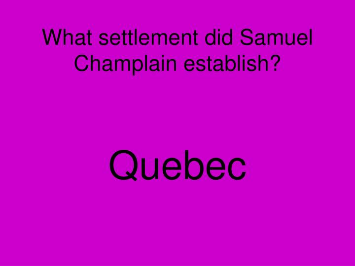 What settlement did Samuel Champlain establish?