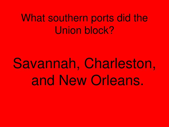 What southern ports did the Union block?