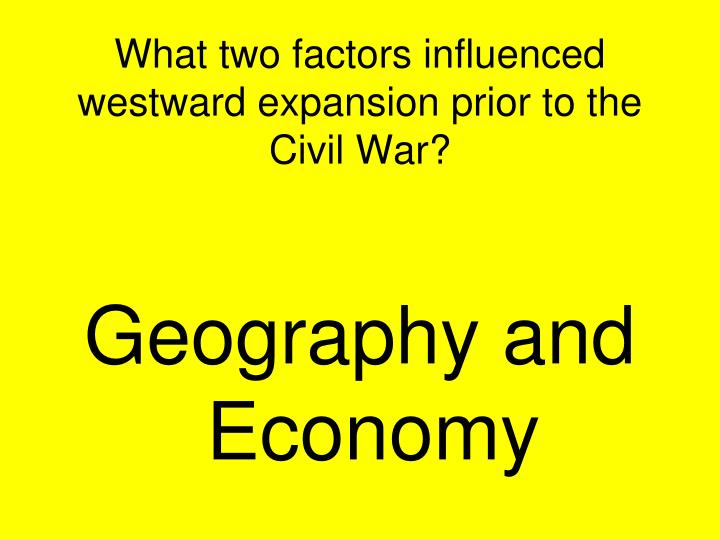 What two factors influenced westward expansion prior to the Civil War?