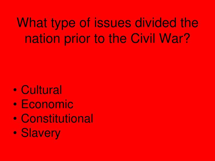 What type of issues divided the nation prior to the Civil War?