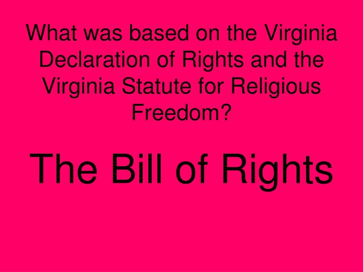What was based on the Virginia Declaration of Rights and the Virginia Statute for Religious Freedom?