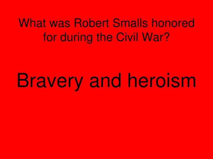 What was Robert Smalls honored for during the Civil War?