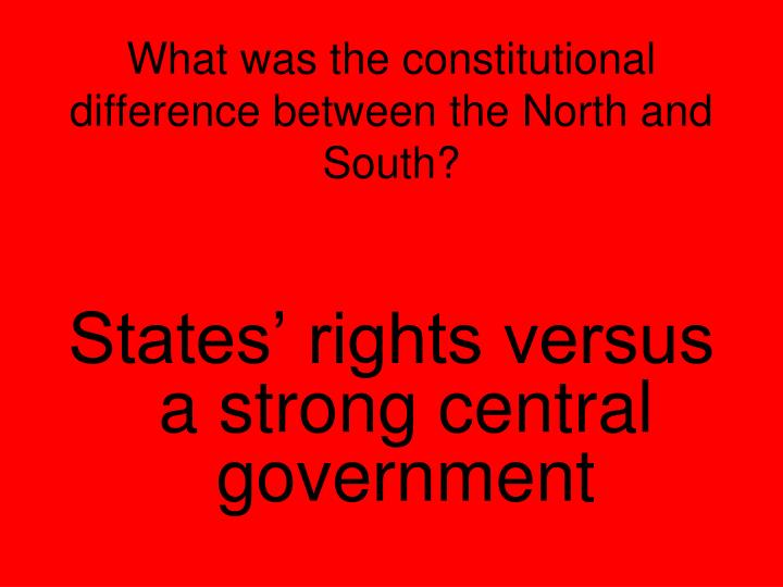 What was the constitutional difference between the North and South?