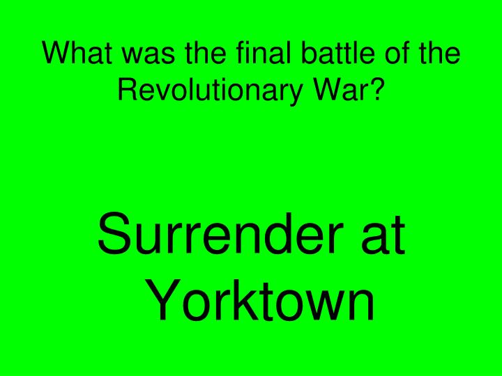 What was the final battle of the Revolutionary War?