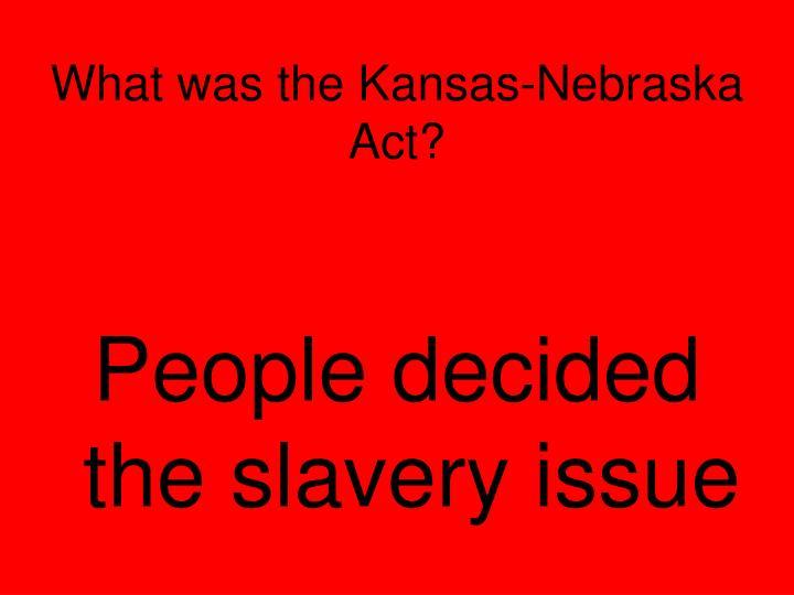 What was the Kansas-Nebraska Act?