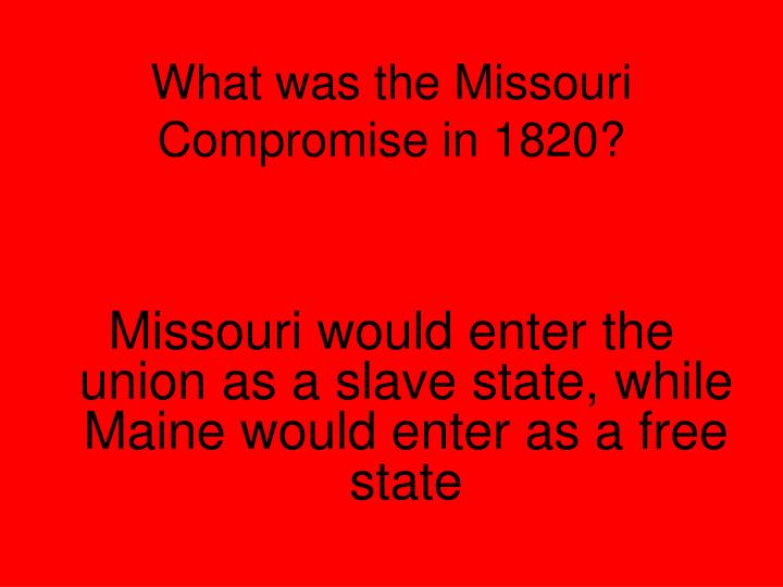 What was the Missouri Compromise in 1820?