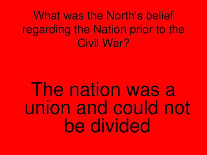 What was the North's belief regarding the Nation prior to the Civil War?