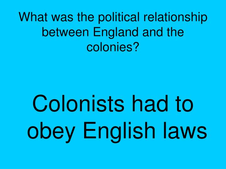What was the political relationship between England and the colonies?
