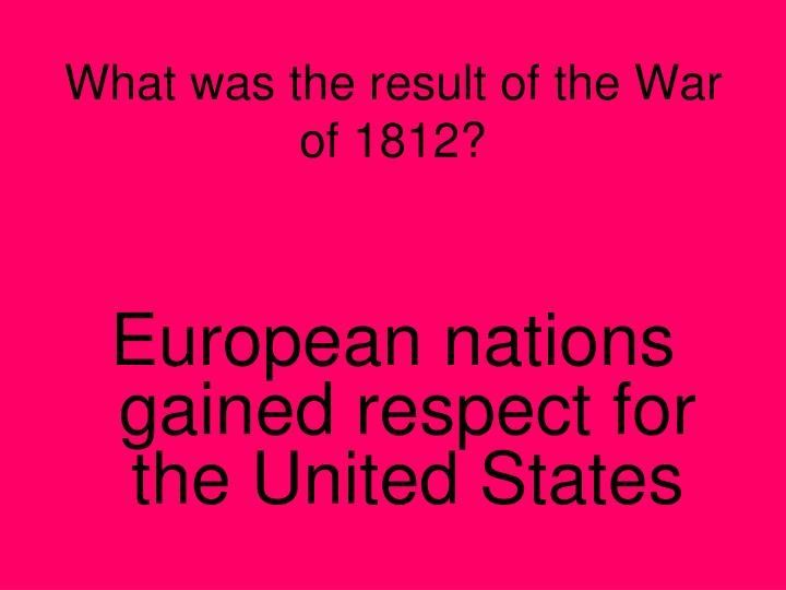 What was the result of the War of 1812?