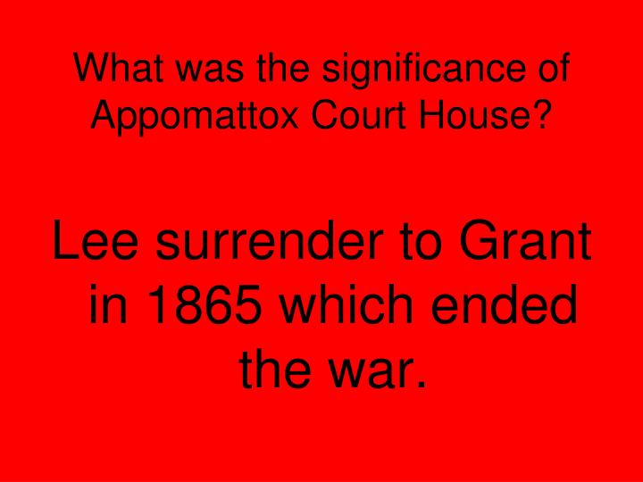 What was the significance of Appomattox Court House?