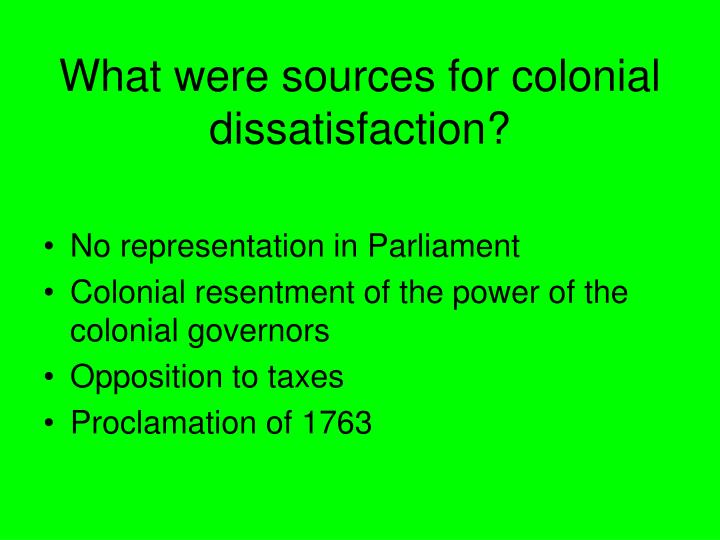 What were sources for colonial dissatisfaction?