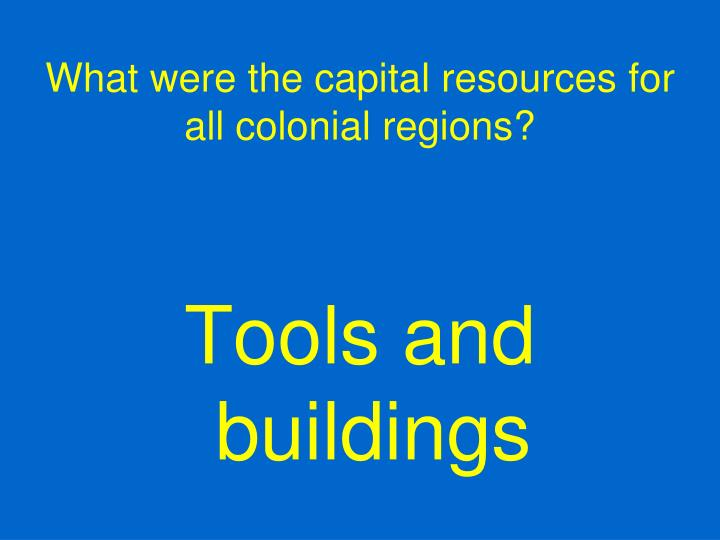 What were the capital resources for all colonial regions?
