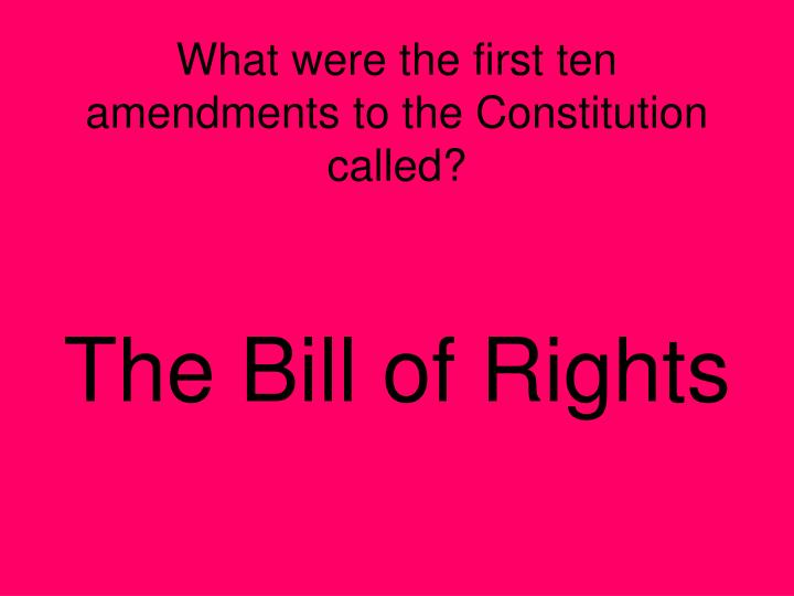 What were the first ten amendments to the Constitution called?