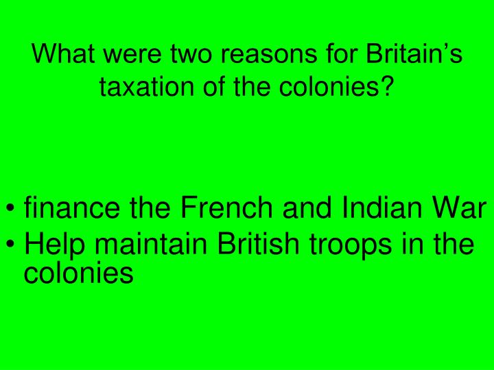 What were two reasons for Britain's taxation of the colonies?