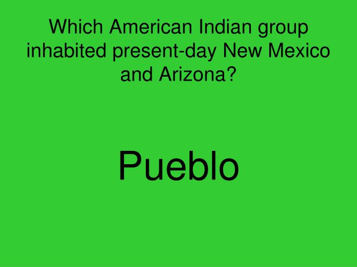 Which American Indian group inhabited present-day New Mexico and Arizona?