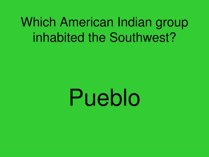 Which American Indian group inhabited the Southwest?