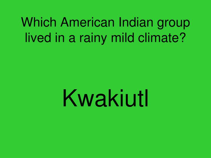 Which American Indian group lived in a rainy mild climate?