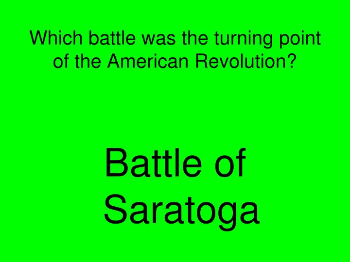 Which battle was the turning point of the American Revolution?
