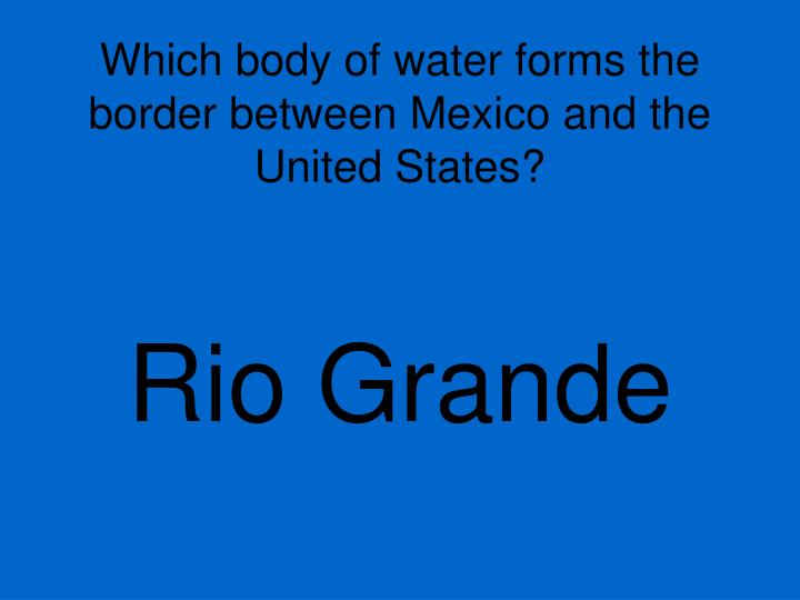 Which body of water forms the border between Mexico and the United States?