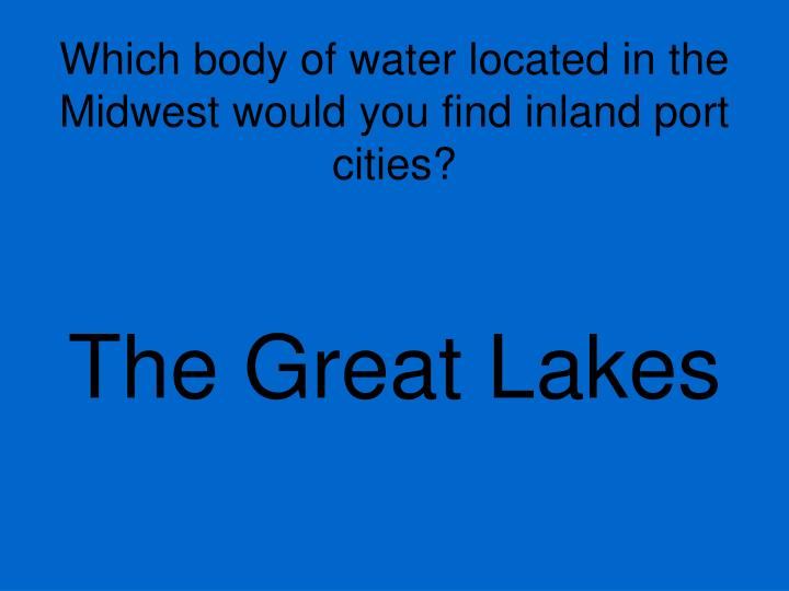 Which body of water located in the Midwest would you find inland port cities?