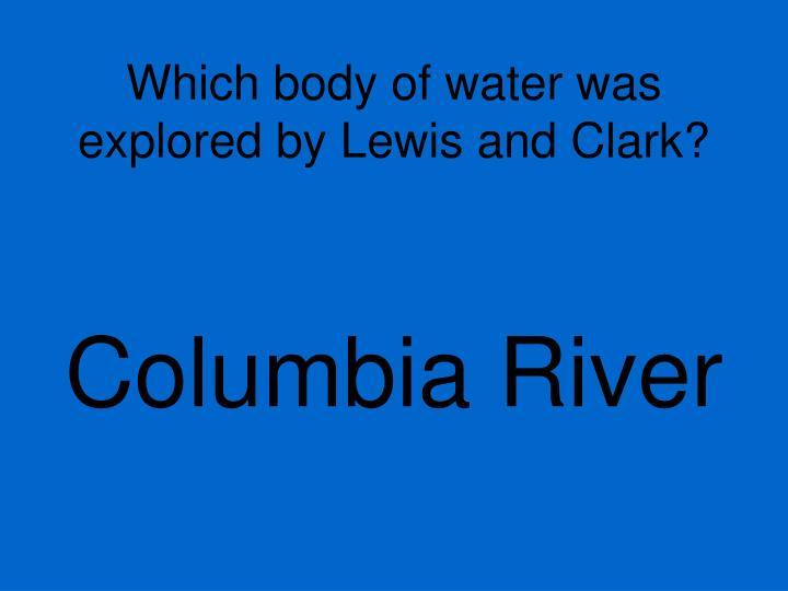 Which body of water was explored by Lewis and Clark?