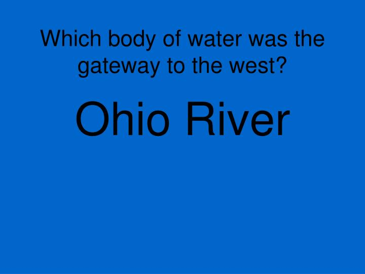 Which body of water was the gateway to the west?