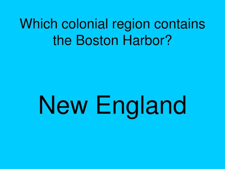 Which colonial region contains the Boston Harbor?