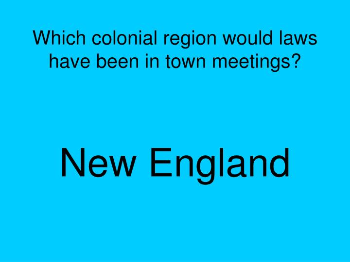Which colonial region would laws have been in town meetings?
