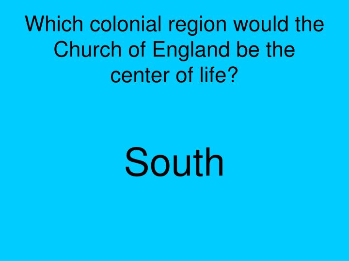 Which colonial region would the Church of England be the center of life?