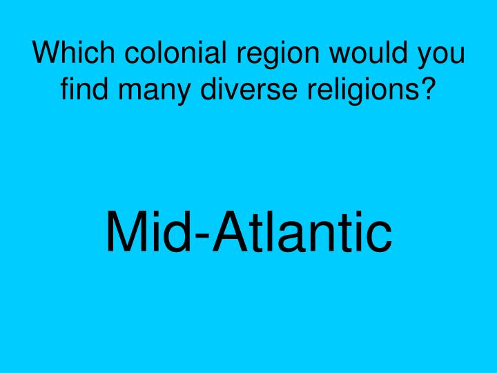 Which colonial region would you find many diverse religions?