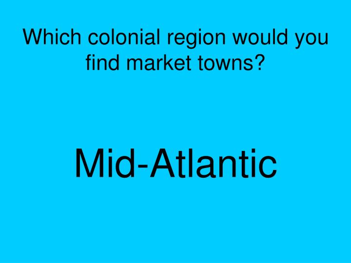 Which colonial region would you find market towns?