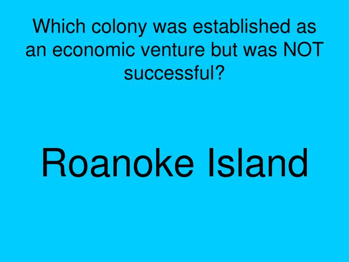 Which colony was established as an economic venture but was NOT successful?