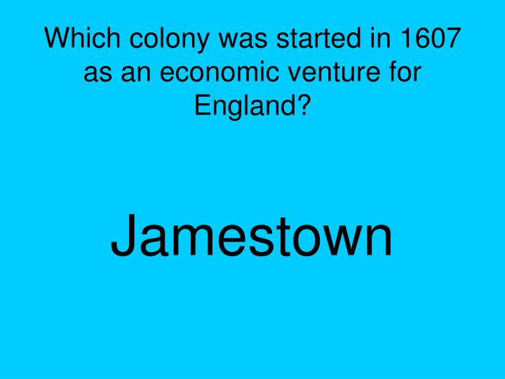 Which colony was started in 1607 as an economic venture for England?