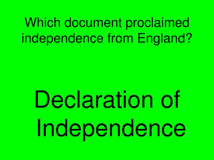 Which document proclaimed independence from England?