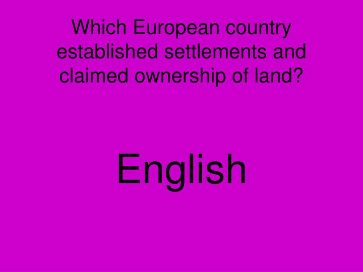 Which European country established settlements and claimed ownership of land?