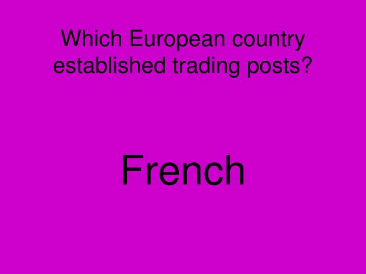 Which European country established trading posts?
