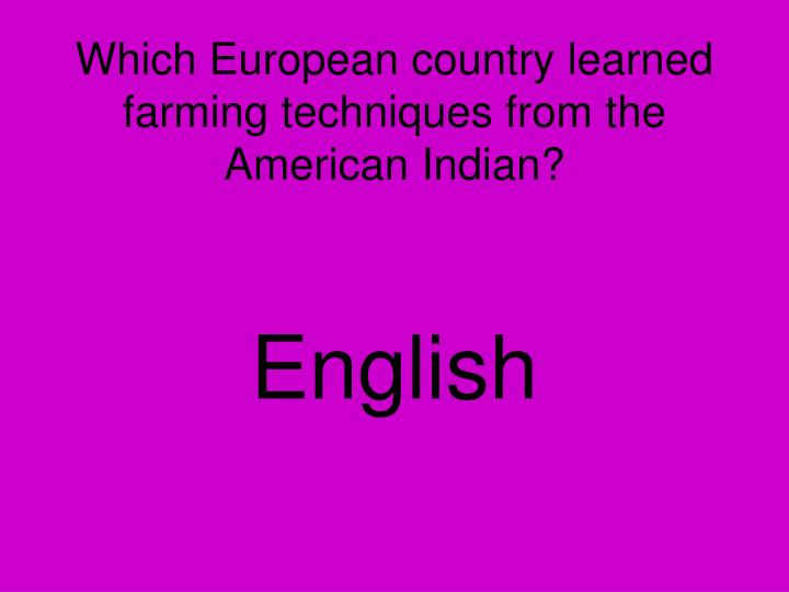 Which European country learned farming techniques from the American Indian?