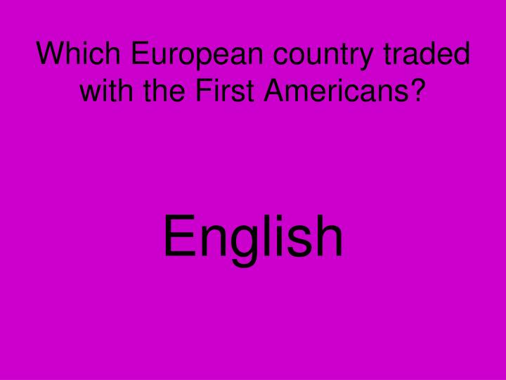Which European country traded with the First Americans?