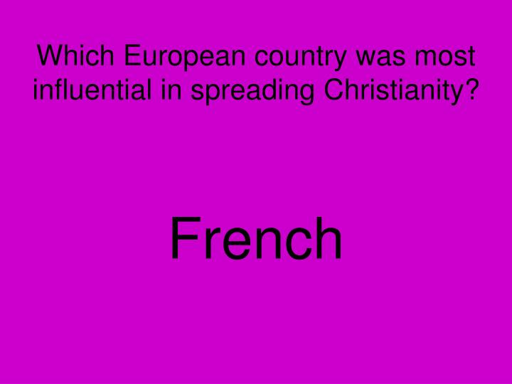 Which European country was most influential in spreading Christianity?
